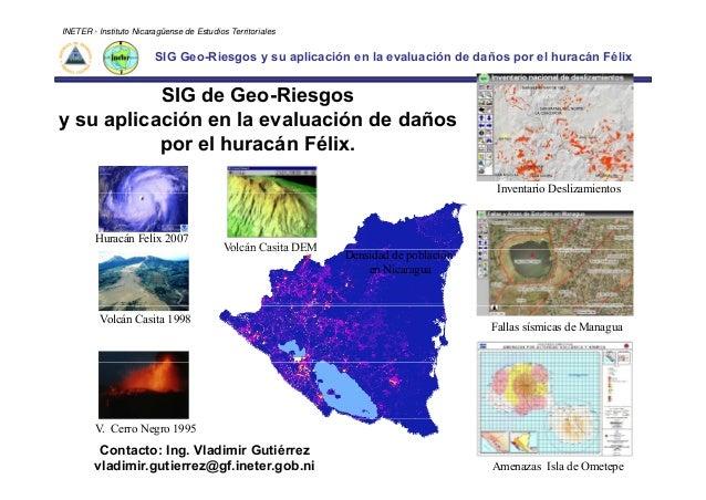 INETER - Instituto Nicaragüense de Estudios Territoriales SIG Geo-Riesgos y su aplicación en la evaluación de daños por el...