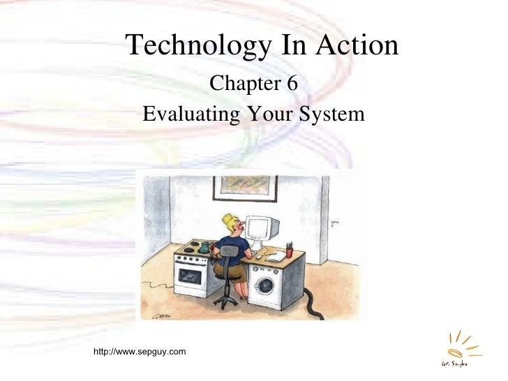 Technology In Action <ul><li>Chapter 6 </li></ul><ul><li>Evaluating Your System </li></ul>http://www.sepguy.com