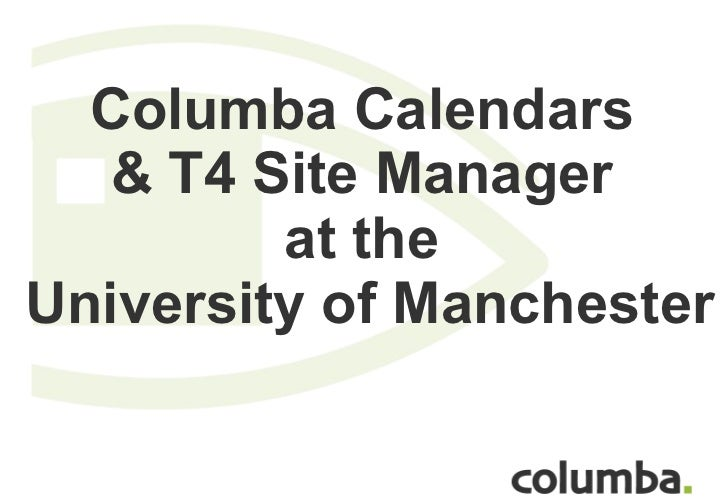 Columba Calendars  & T4 Site Manager  at the  University of Manchester