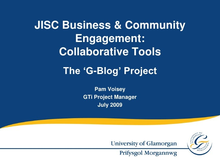 JISC Business & Community        Engagement:     Collaborative Tools     The 'G-Blog' Project             Pam Voisey      ...