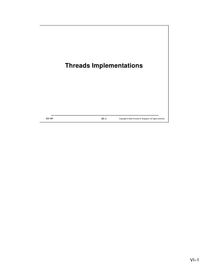 Threads Implementations     CS 167             VI–1   Copyright © 2006 Thomas W. Doeppner. All rights reserved.           ...