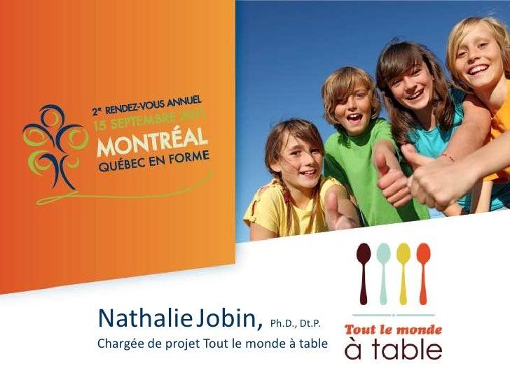 NathalieJobin, Ph.D., Dt.P.<br />Chargée de projet Tout le monde à table<br />