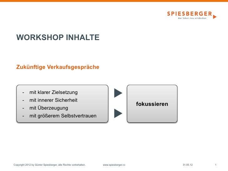 WORKSHOP INHALTE  Zukünftige Verkaufsgespräche       - mit klarer Zielsetzung       - mit innerer Sicherheit            ...