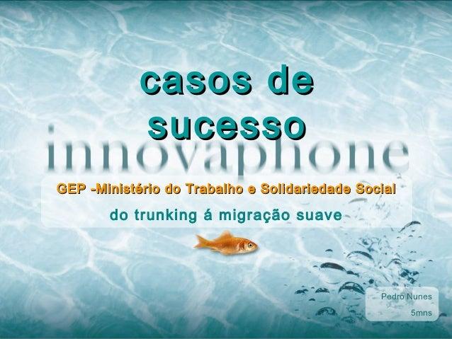 casos de            sucessoGEP -Ministério do Trabalho e Solidariedade Social       do trunking á migração suave          ...