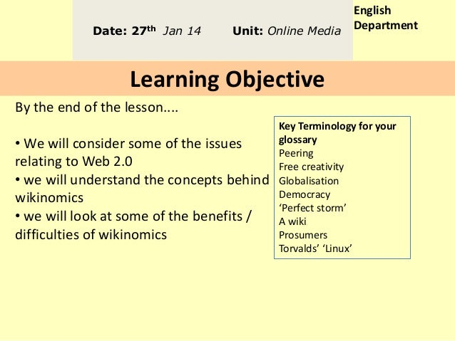 Date: 27th Jan 14  Unit: Online Media  English Department  Learning Objective By the end of the lesson.... • We will consi...