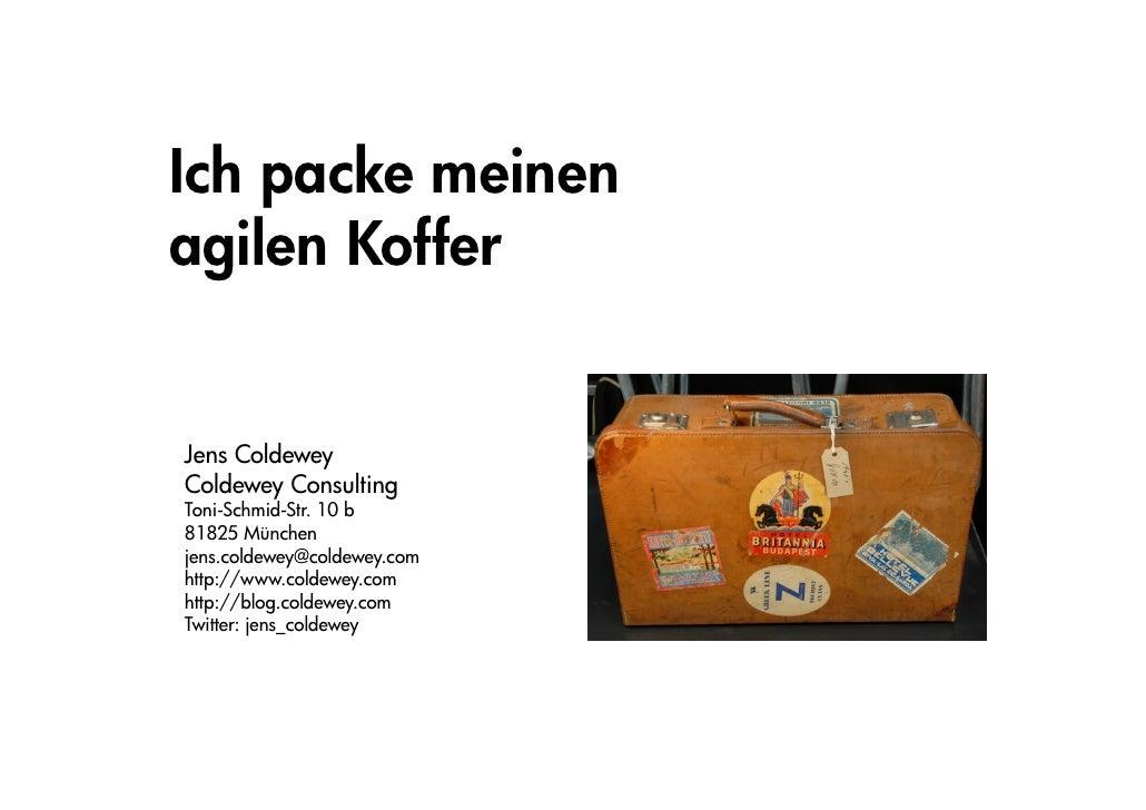 Ich packe meinen agilen Koffer   Jens Coldewey Coldewey Consulting Toni-Schmid-Str. 10 b 81825 München jens.coldewey@colde...