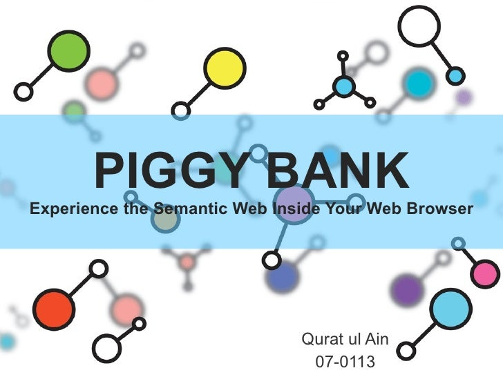 PIGGY BANK Experience the Semantic Web Inside Your Web Browser Qurat ul Ain 07-0113