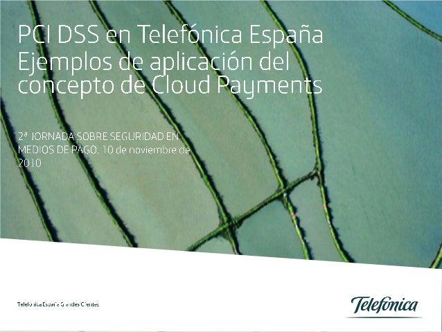 PCI DSS en Teléfonica España. Ejemplos de aplicación del concepto Cloud Payments