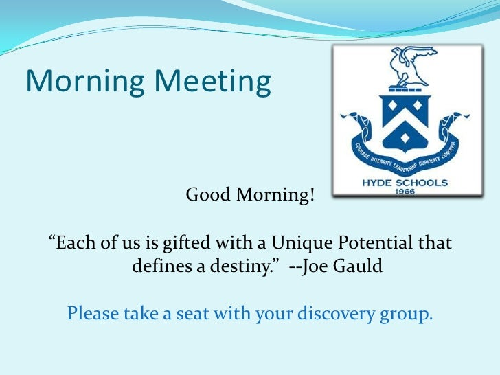 """Morning Meeting<br />Good Morning!<br />""""Each of us is gifted with a Unique Potential that defines a destiny.""""  --Joe Gaul..."""