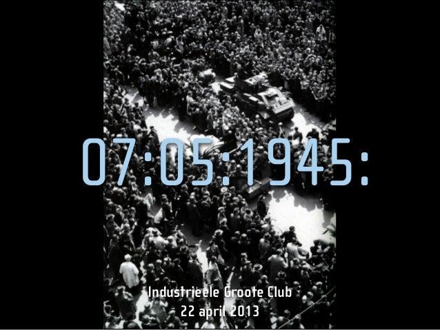 07:05:1945:Industrieele Groote Club22 april 2013