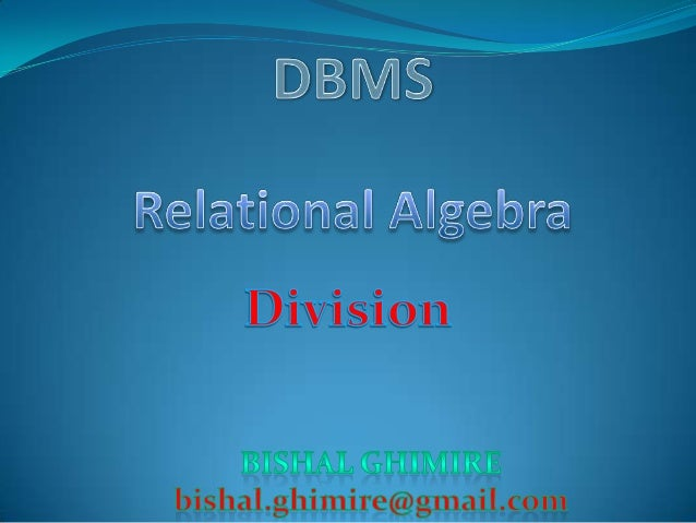 Division Division is not essential operation ; just a useful shorthand. Also true of joins, but joins are so common that...
