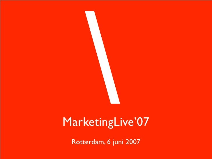 MarketingLive'07  Rotterdam, 6 juni 2007