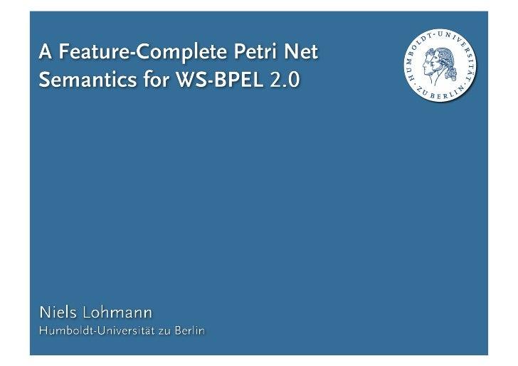 WS-BPEL                                                             A Feature-Complete Petri Net Semantics for WS-BPEL 2.0...