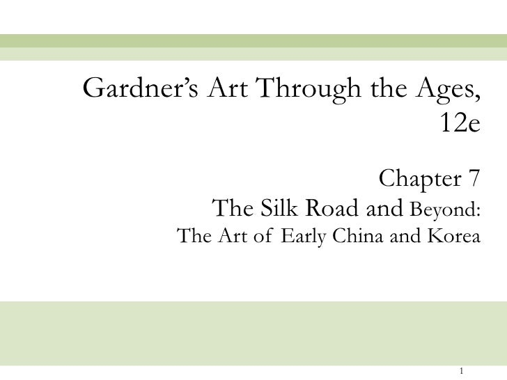 Chapter 7 The Silk Road and  Beyond: The Art of Early China and Korea Gardner's Art Through the Ages, 12e