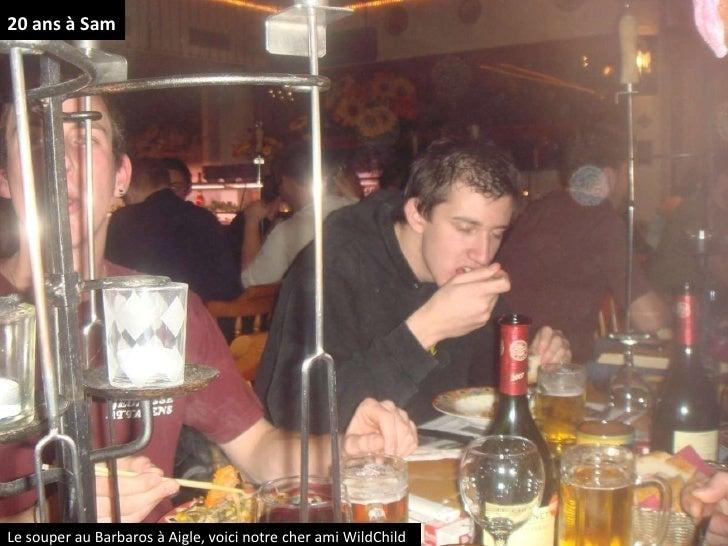 20 ans à Sam<br />Le souper au Barbaros à Aigle, voici notre cher ami WildChild<br />