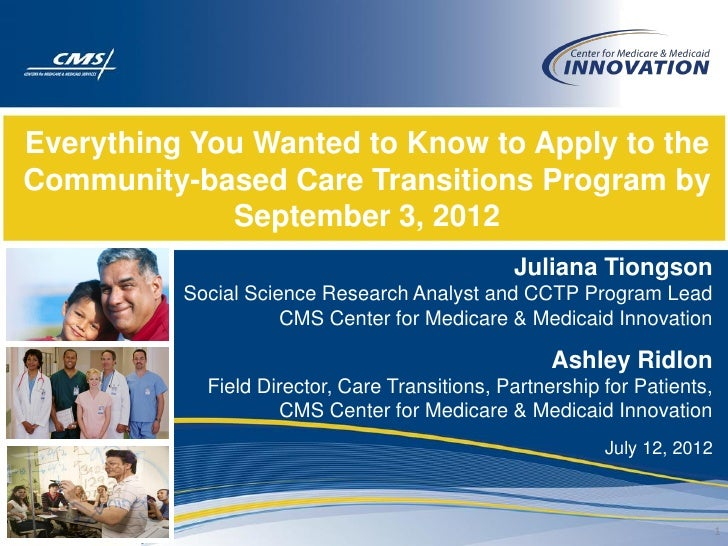 Everything You Wanted to Know to Apply to theCommunity-based Care Transitions Program by             September 3, 2012    ...