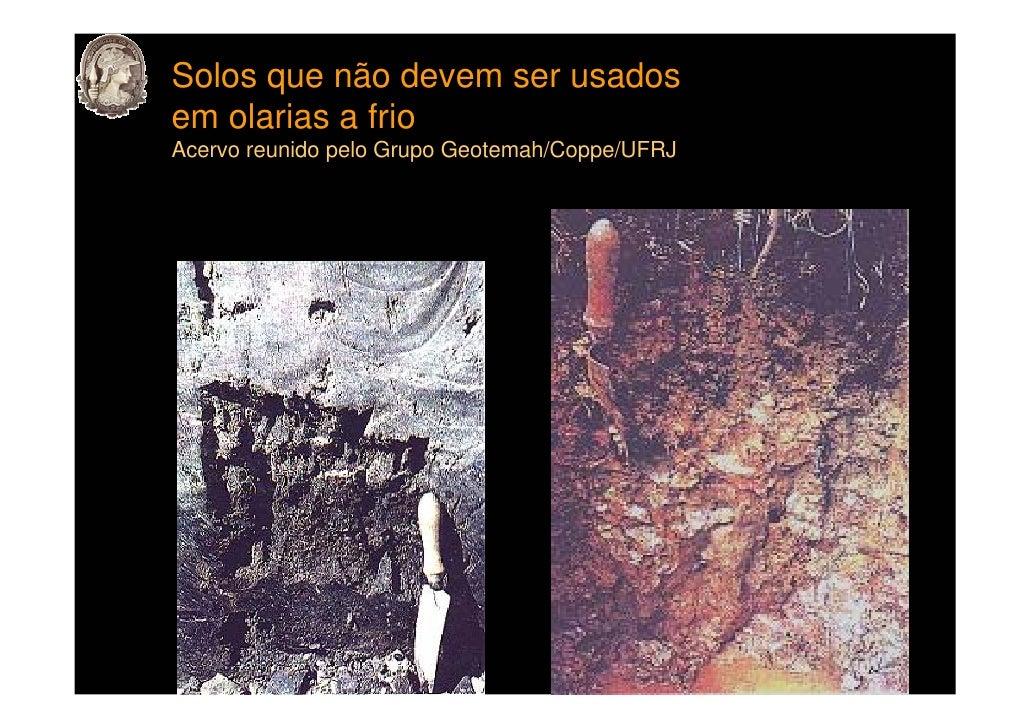 Solos que não devem ser usados em olarias a frio Acervo reunido pelo Grupo Geotemah/Coppe/UFRJ