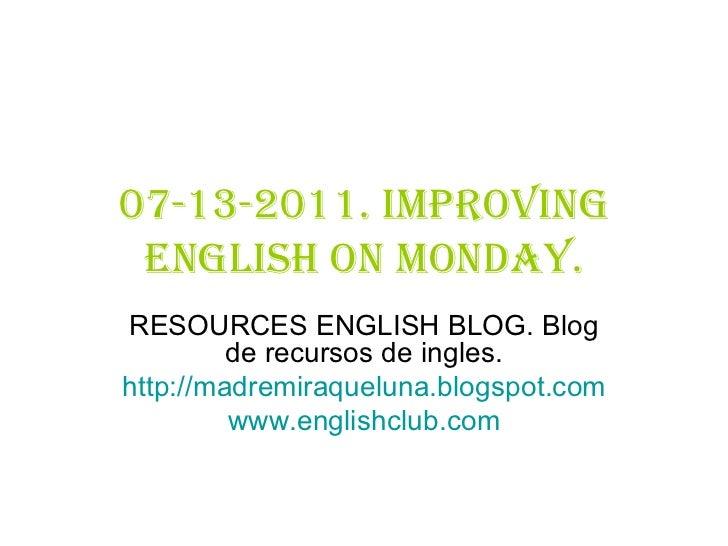 07-13-2011. Improving English on monday. RESOURCES ENGLISH BLOG. Blog de recursos de ingles. http:// madremiraqueluna.blog...