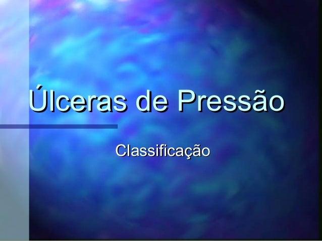 Úlceras de PressãoÚlceras de Pressão ClassificaçãoClassificação