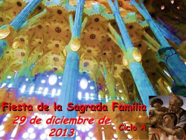 Fiesta de la Sagrada Familia  29 de diciembre de 2013  Ciclo A