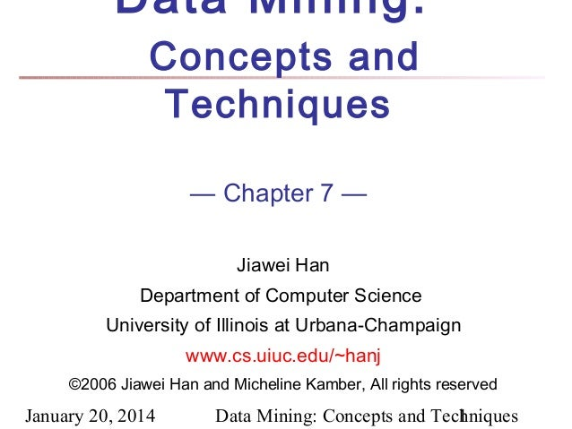 Data Mining: Concepts and Techniques — Chapter 7 — Jiawei Han Department of Computer Science University of Illinois at Urb...