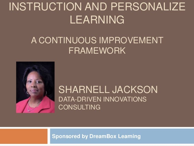 SHARNELL JACKSON DATA-DRIVEN INNOVATIONS CONSULTING Sponsored by DreamBox Learning INSTRUCTION AND PERSONALIZE LEARNING A ...