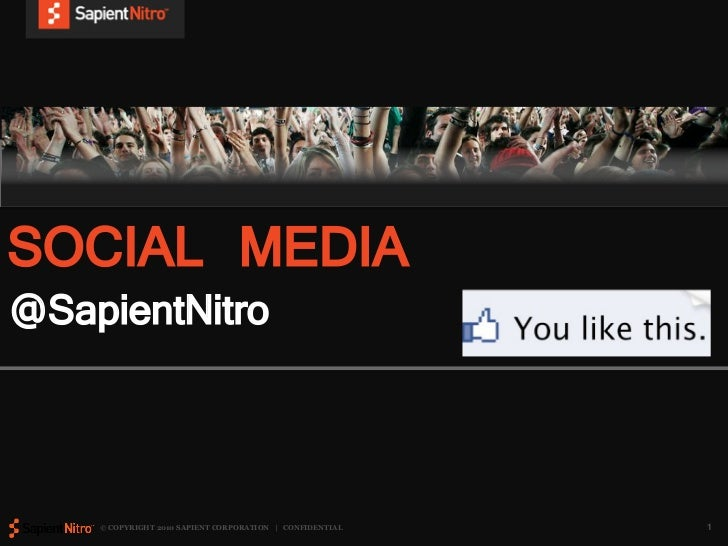 SOCIAL MEDIA@SapientNitro    © COPYRIGHT 2010 SAPIENT CORPORATION | CONFIDENTIAL   1