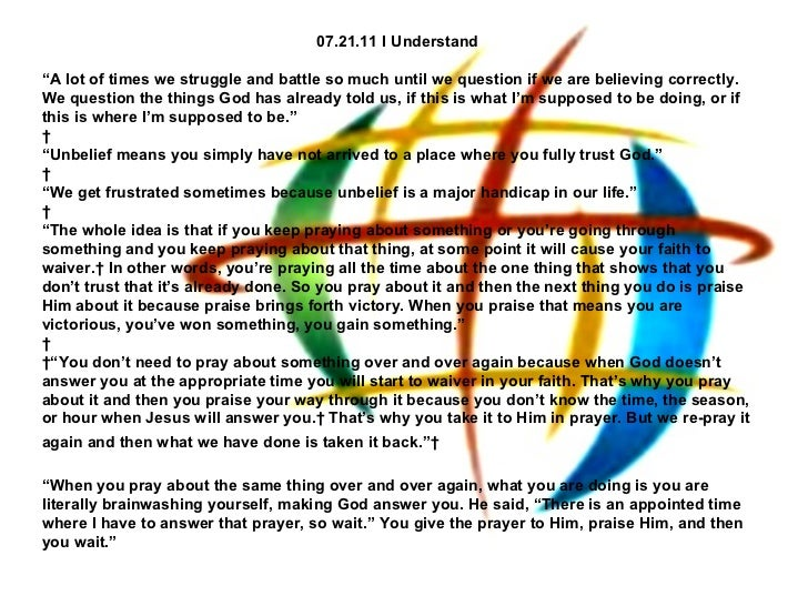 "07.21.11 I Understand "" A lot of times we struggle and battle so much until we question if we are believing correctly. We ..."