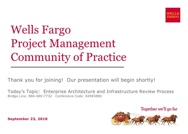 Wells Fargo Project Management Community of Practice Thank you for joining!  Our presentation will begin shortly! Today's ...