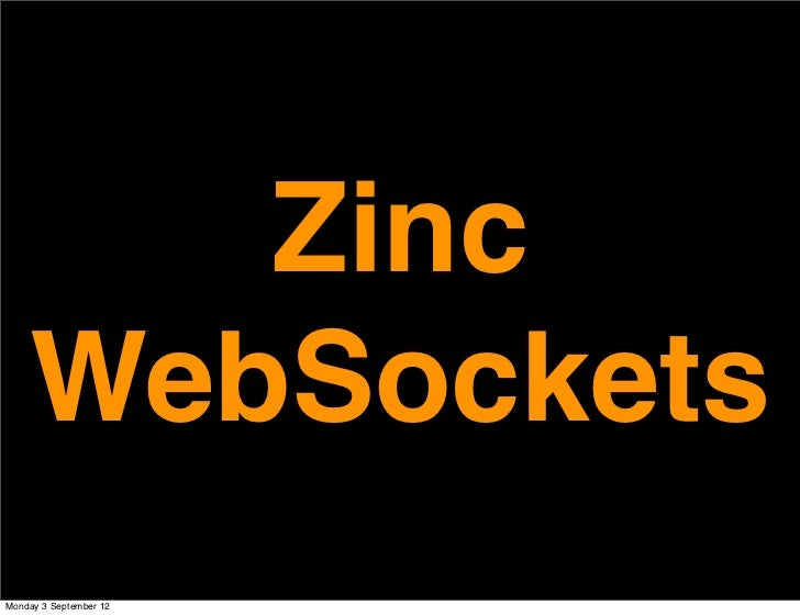 Zinc    WebSocketsMonday 3 September 12