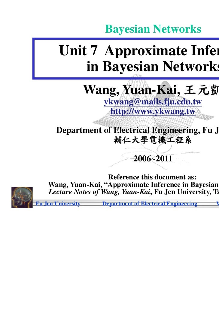 Bayesian Networks        Unit 7 Approximate Inference            in Bayesian Networks                    Wang, Yuan-Kai, 王...
