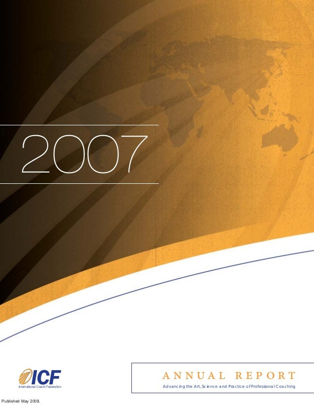 2007                ICF        International Coach Federation                                         a n n ua l r e p o r...