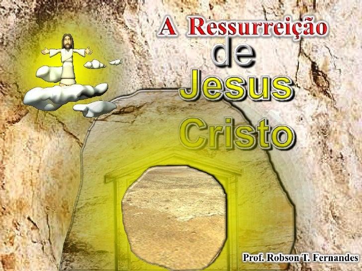 07   A Ressurreição de Jesus Cristo