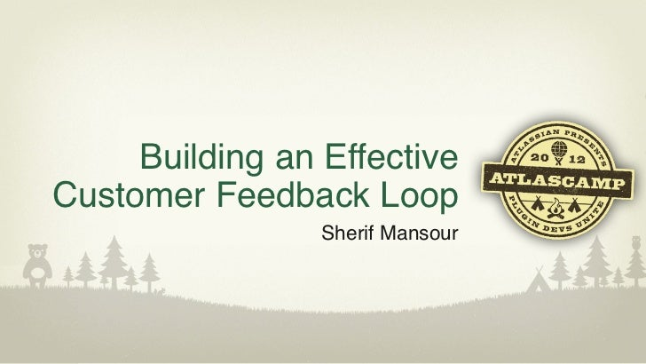 Building an EffectiveCustomer Feedback Loop                 Sherif Mansour
