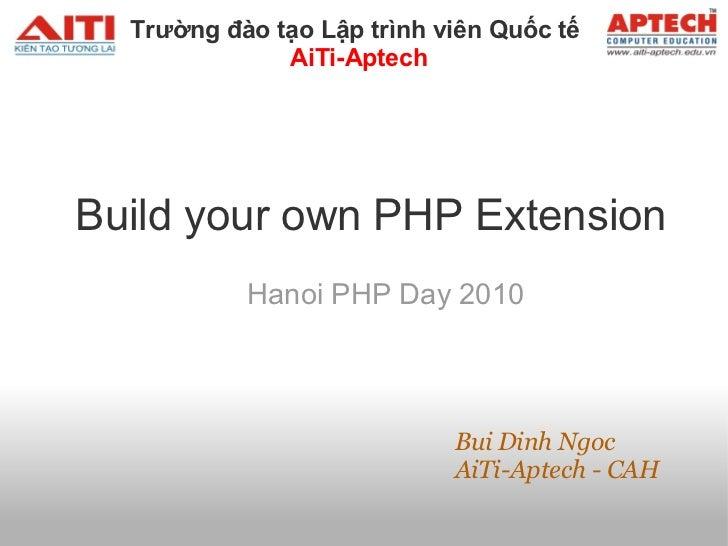 TrườngđàotạoLậptrìnhviênQuốctế              AiTi-AptechBuild your own PHP Extension           Hanoi PHP Day 2010  ...