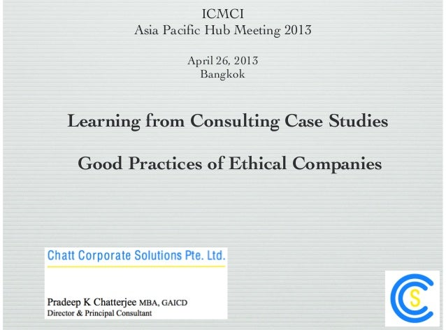 ICMCIAsia Pacific Hub Meeting 2013April 26, 2013BangkokLearning from Consulting Case StudiesGood Practices of Ethical Comp...