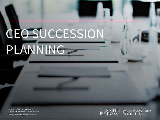David F. Larcker and Brian Tayan Corporate Governance Research Initiative Stanford Graduate School of Business CEO SUCCESS...