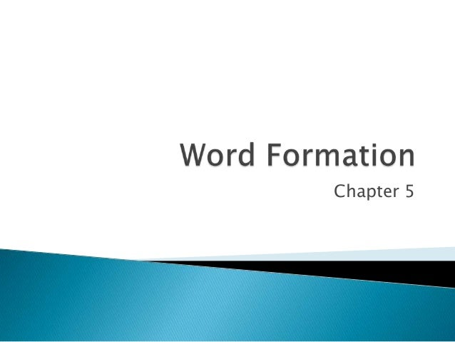 Chapter 5: Word Formation