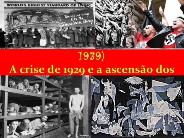 Período entre as guerras (1919- 1939) A crise de 1929 e a ascensão dos regimes totalitários