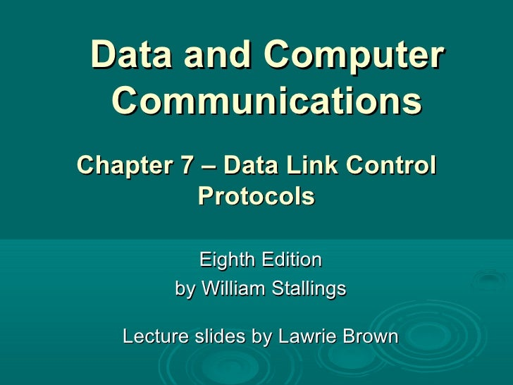 Data and Computer Communications Eighth Edition by William Stallings Lecture slides by Lawrie Brown Chapter 7 –  Data  Lin...