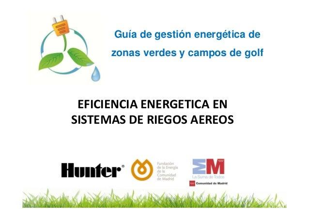 Guía de gestión energética de      zonas verdes y campos de golf EFICIENCIA ENERGETICA ENSISTEMAS DE RIEGOS AEREOS
