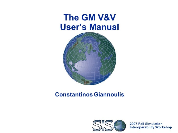 The GM V&V User's Manual Constantinos Giannoulis