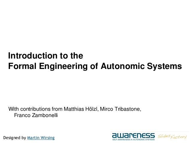 Designed by Martin Wirsing Introduction to the Formal Engineering of Autonomic Systems With contributions from Matthias Hö...