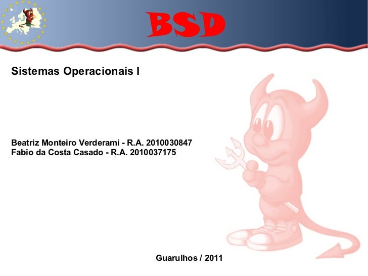 BSD Sistemas Operacionais I Beatriz Monteiro Verderami - R.A. 2010030847 Fabio da Costa Casado - R.A. 2010037175 Guarulhos...