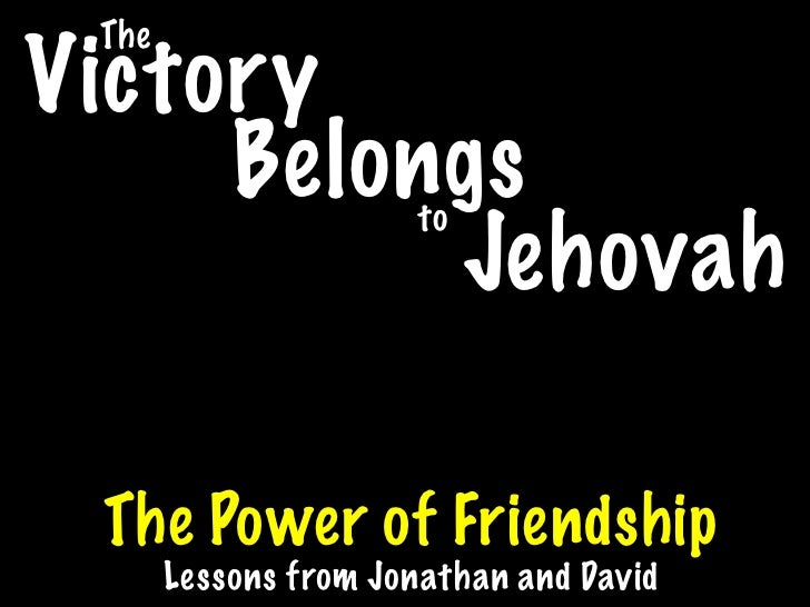 The Victory      Belongs          to           Jehovah   The Power of Friendship        Lessons from Jonathan and David