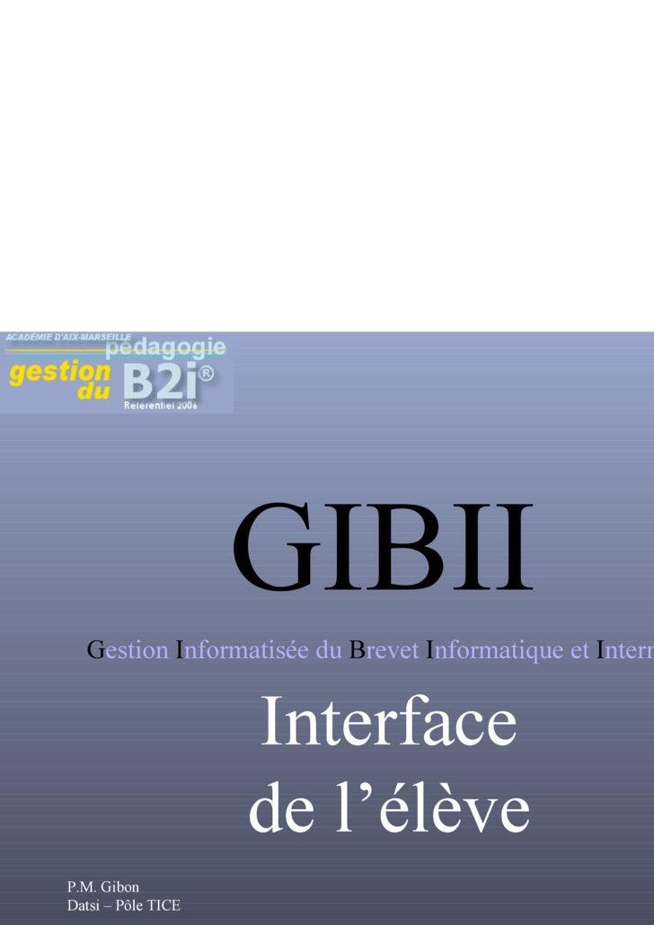 Interface de l'élève GIBII G estion   I nformatisée   du  B revet  I nformatique   et  I nternet