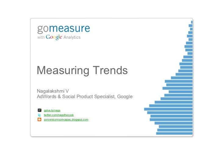 Measuring TrendsNagalakshmi VAdWords & Social Product Specialist, Google   gplus.to/nags   twitter.com/nagsthecook   conve...