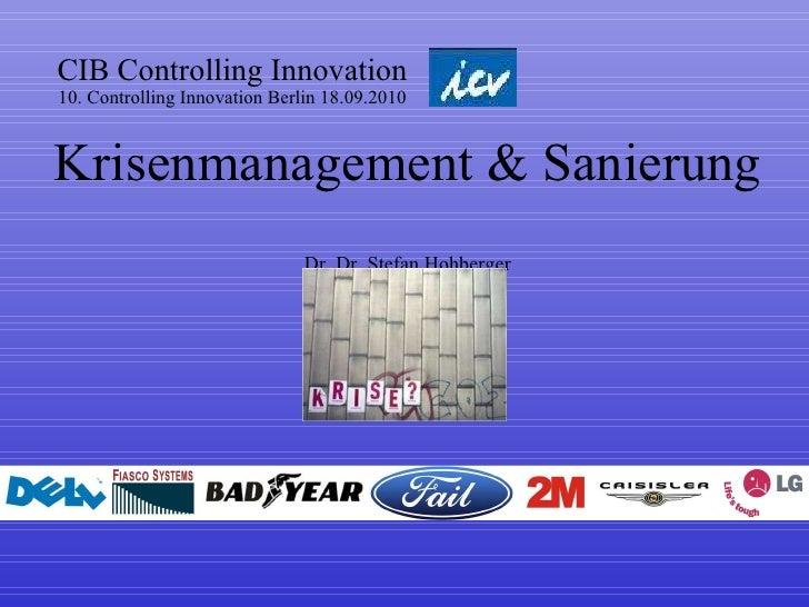 CIB Controlling Innovation 10. Controlling Innovation Berlin 18.09.2010 Krisenmanagement & Sanierung  Dr. Dr. Stefan Hohbe...