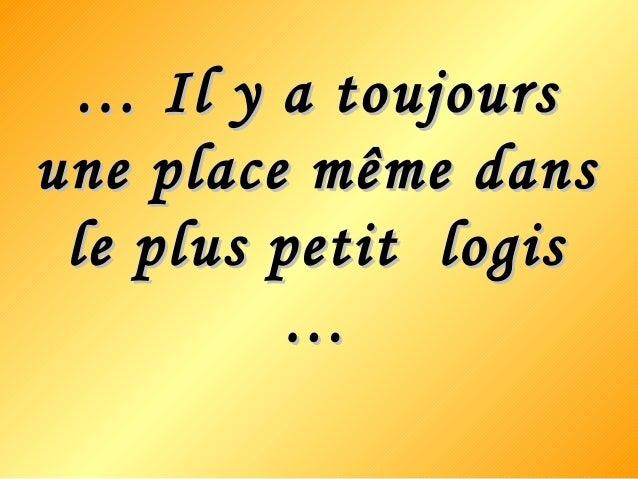 …… Il y a toujoursIl y a toujours une place même dansune place même dans le plus petit logisle plus petit logis ……