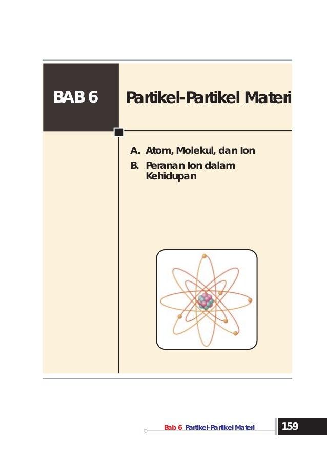 BAB 6   Partikel-Partikel Materi              A. Atom, Molekul, dan Ion              B. Peranan Ion dalam                 ...